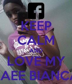 Poster: KEEP CALM AND LOVE MY BAEE BIANCA