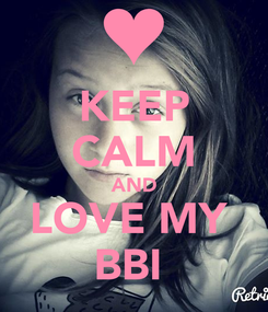 Poster: KEEP CALM AND LOVE MY  BBI