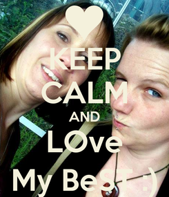 Poster: KEEP CALM AND LOve My BeST :)