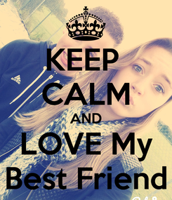 Poster: KEEP  CALM AND LOVE My Best Friend