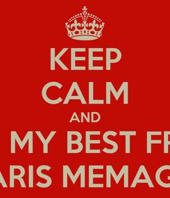 Poster: KEEP CALM AND LOVE MY BEST FRIEND HARIS MEMAGIĆ