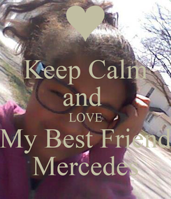 Poster: Keep Calm and  LOVE My Best Friend Mercedes