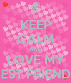 Poster: KEEP CALM AND LOVE MY BEST FRIENDS