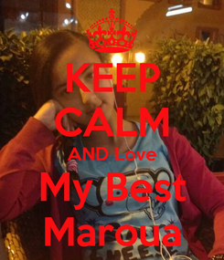Poster: KEEP CALM AND Love My Best Maroua