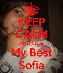 Poster: KEEP CALM AND Love My Best Sofia