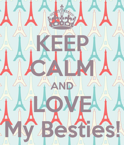 Poster: KEEP CALM AND LOVE My Besties!