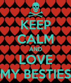 Poster: KEEP CALM AND LOVE MY BESTIES