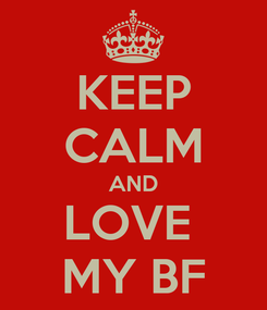Poster: KEEP CALM AND LOVE  MY BF