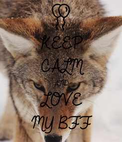 Poster: KEEP CALM AND LOVE  MY BFF