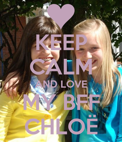 Poster: KEEP CALM AND LOVE MY BFF CHLOË