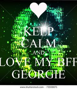Poster: KEEP CALM AND LOVE MY BFF GEORGIE