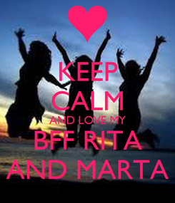 Poster: KEEP CALM AND LOVE MY BFF RITA AND MARTA