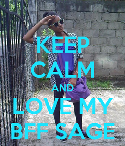 Poster: KEEP CALM AND LOVE MY BFF SAGE