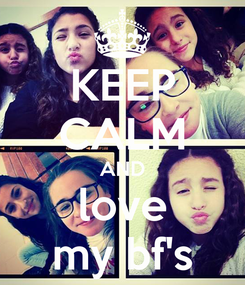 Poster: KEEP CALM AND  love  my bf's