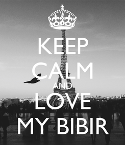 Poster: KEEP CALM AND LOVE MY BIBIR