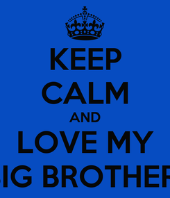 Poster: KEEP CALM AND LOVE MY BIG BROTHER