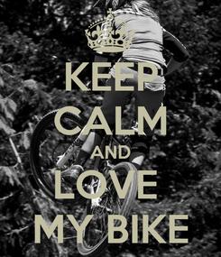 Poster: KEEP CALM AND LOVE  MY BIKE