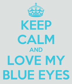 Poster: KEEP CALM AND LOVE MY BLUE EYES