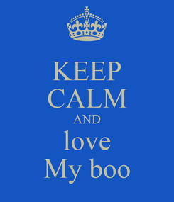 Poster: KEEP CALM AND love My boo