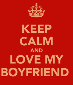 Poster: KEEP CALM AND LOVE MY BOYFRIEND