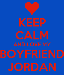 Poster: KEEP CALM AND LOVE MY BOYFRIEND JORDAN