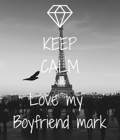 Poster: KEEP CALM AND Love my  Boyfriend mark
