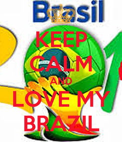 Poster: KEEP CALM AND LOVE MY BRAZIL