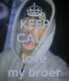 Poster: KEEP CALM AND love my broer