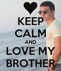 Poster: KEEP CALM AND LOVE MY BROTHER