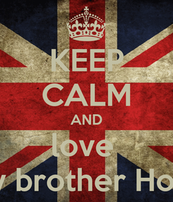 Poster: KEEP CALM AND love  my brother Hovo