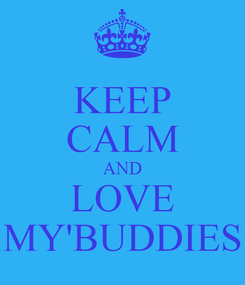 Poster: KEEP CALM AND LOVE MY'BUDDIES