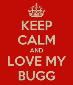 Poster: KEEP CALM AND LOVE MY BUGG
