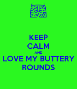 Poster: KEEP CALM AND LOVE MY BUTTERY ROUNDS