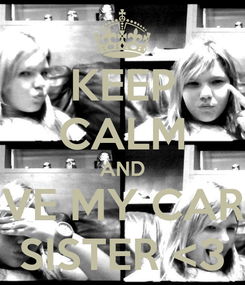 Poster: KEEP CALM AND LOVE MY CARZY SISTER <3
