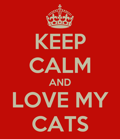 Poster: KEEP CALM AND LOVE MY CATS