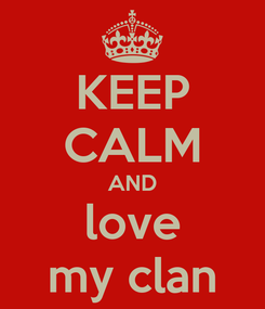 Poster: KEEP CALM AND love my clan