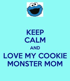 Poster: KEEP CALM AND LOVE MY COOKIE MONSTER MOM