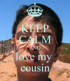 Poster: KEEP CALM AND love my  cousin