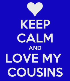Poster: KEEP CALM AND LOVE MY  COUSINS