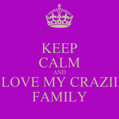 Poster: KEEP CALM AND LOVE MY CRAZII FAMILY