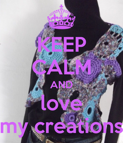 Poster: KEEP CALM AND love my creations