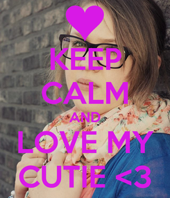 Poster: KEEP CALM AND LOVE MY CUTIE <3