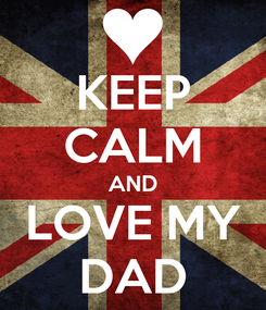 Poster: KEEP CALM AND LOVE MY DAD