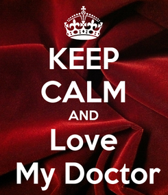 Poster: KEEP CALM AND Love  My Doctor