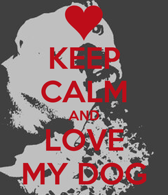 Poster: KEEP CALM AND LOVE MY DOG