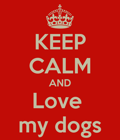 Poster: KEEP CALM AND Love  my dogs