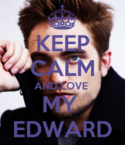 Poster: KEEP CALM AND LOVE  MY  EDWARD
