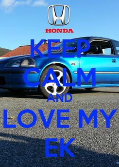 Poster: KEEP CALM AND LOVE MY EK