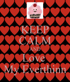 Poster: KEEP CALM AND Love  My Everthinn