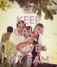 Poster: KEEP CALM AND LOVE  MY FAM